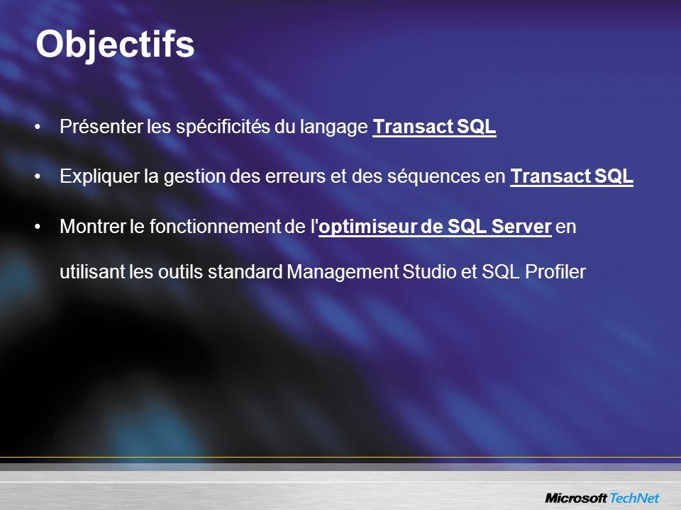 Langage Transact SQL SQL Server est conforme à la norme SQL 92 (entry-level) et à la majeure partie de la norme SQL 99 Dans SQL Server, toutes les opérations peuvent être réalisées en langage Transact SQL, extension de la norme ANSI SQL: –Configuration de l instance (sp_configure) et de la session (set, sp_approle…) –Opérations de maintenance (create login, alter database, update statistics, dbcc…) –Interaction avec l environnement (xp_cmdshell, xp_sendmail, create endpoint, select getdate()…) –Commandes DDL (create table, drop trigger…) –Requêtes DML (select, insert, update…) et gestion des transactions –Appels de traitements (procédures stockées, dotNet assembly, requêtes XPATH & XQUERY…)