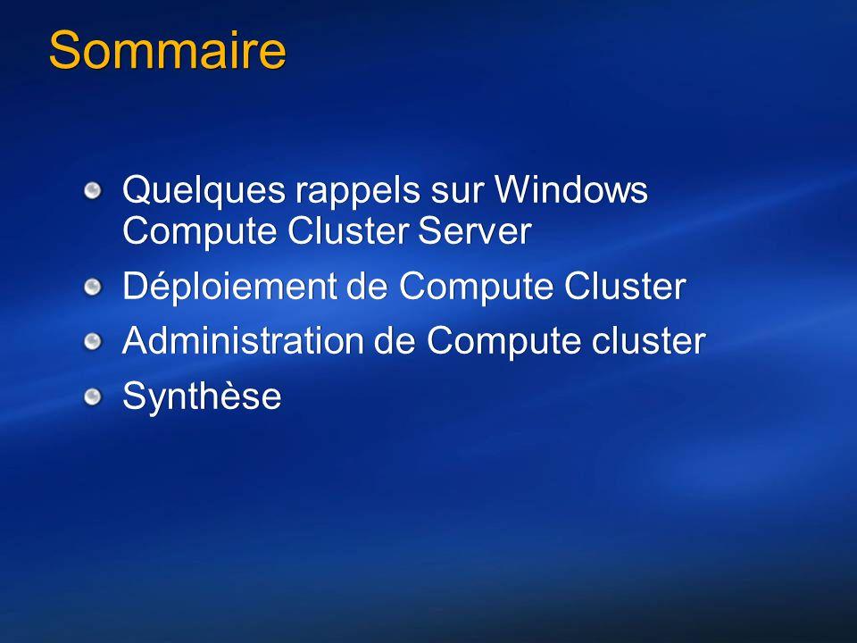 Sommaire Quelques rappels sur Windows Compute Cluster Server Déploiement de Compute Cluster Administration de Compute cluster Synthèse Quelques rappels sur Windows Compute Cluster Server Déploiement de Compute Cluster Administration de Compute cluster Synthèse