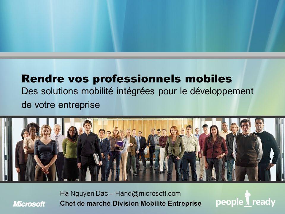 Rendre vos professionnels mobiles Des solutions mobilité intégrées pour le développement de votre entreprise Ha Nguyen Dac – Hand@microsoft.com Chef de marché Division Mobilité Entreprise