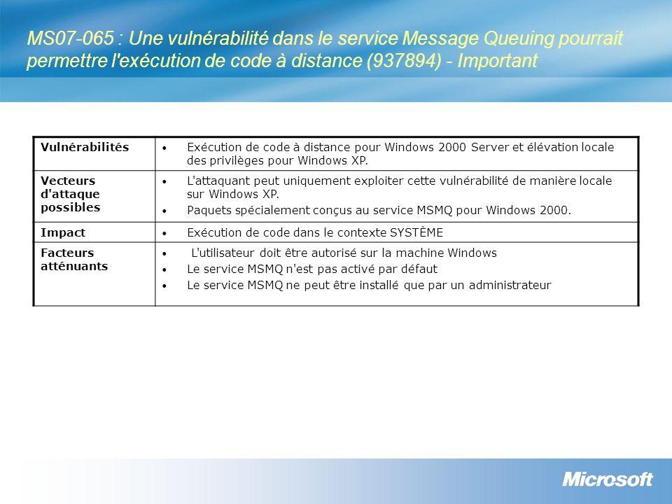 MS07-065 : Une vulnérabilité dans le service Message Queuing pourrait permettre l'exécution de code à distance (937894) - Important Vulnérabilités Exé
