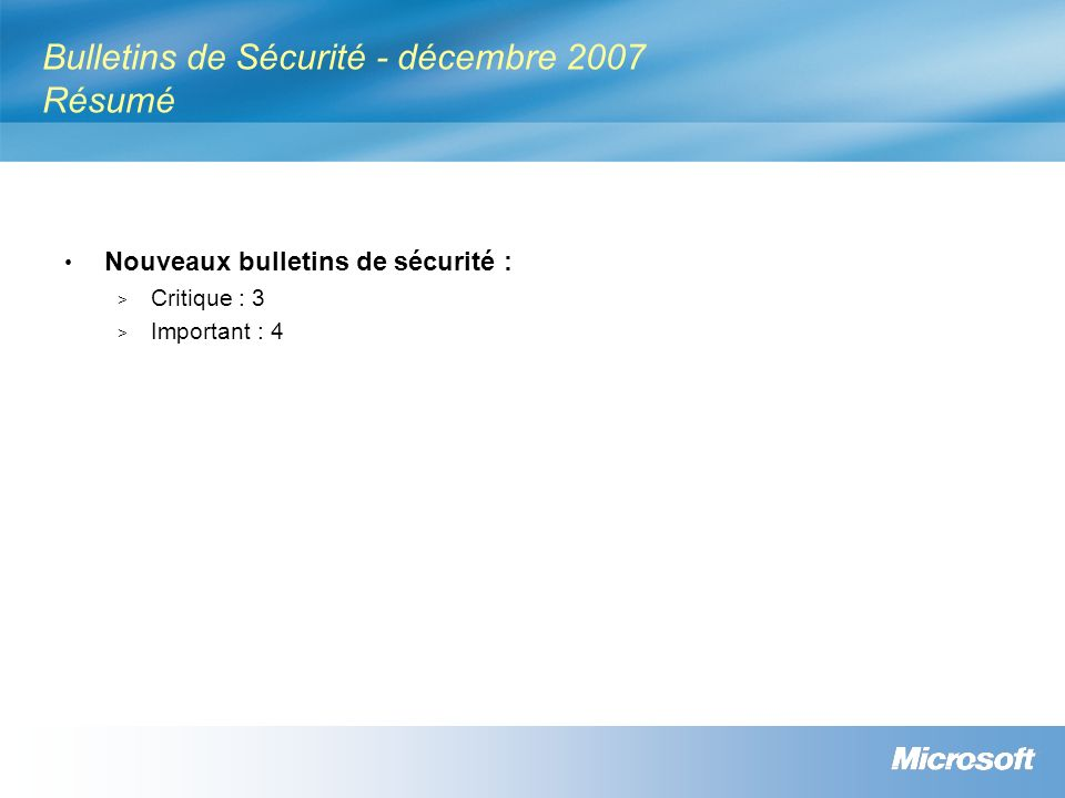 Bulletins de Sécurité - décembre 2007 Résumé Nouveaux bulletins de sécurité : > Critique : 3 > Important : 4