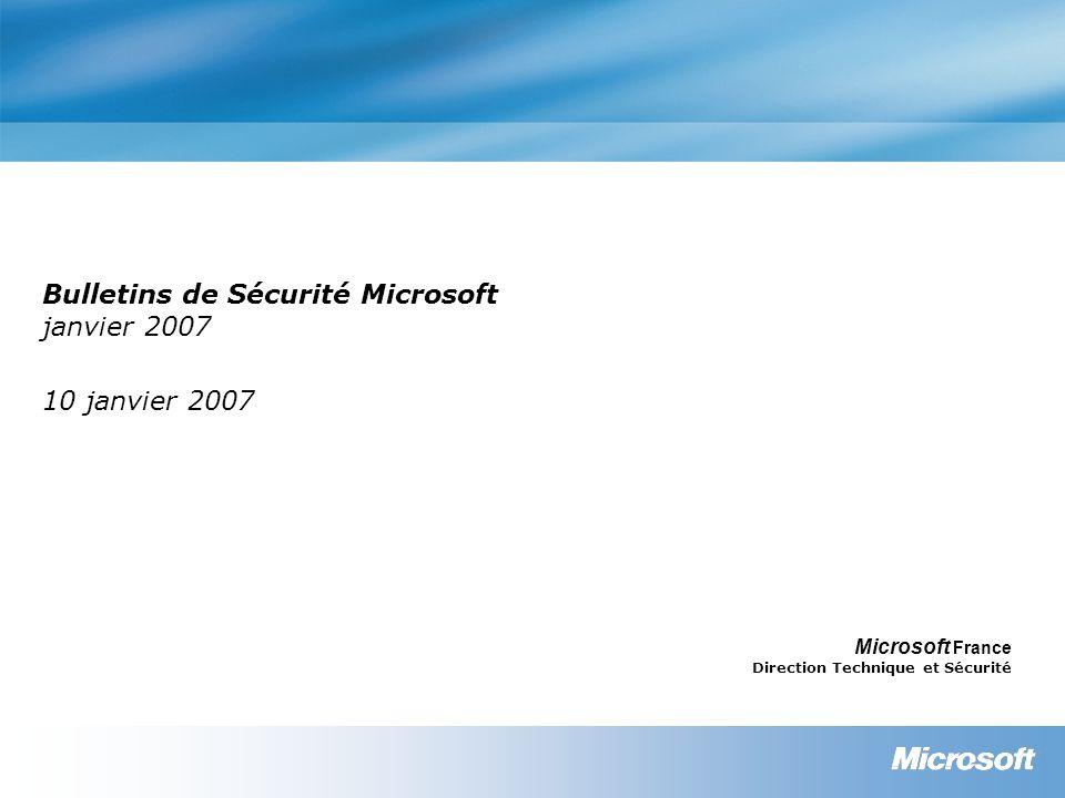 Bulletins de Sécurité Microsoft janvier 2007 10 janvier 2007 Microsoft France Direction Technique et Sécurité