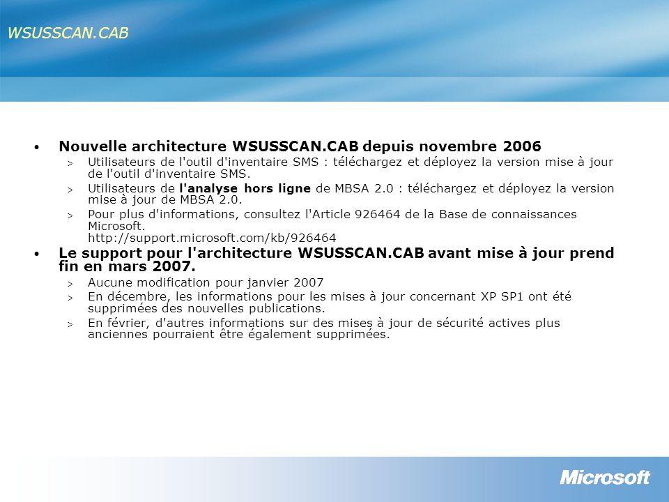 WSUSSCAN.CAB Nouvelle architecture WSUSSCAN.CAB depuis novembre 2006 > Utilisateurs de l outil d inventaire SMS : téléchargez et déployez la version mise à jour de l outil d inventaire SMS.