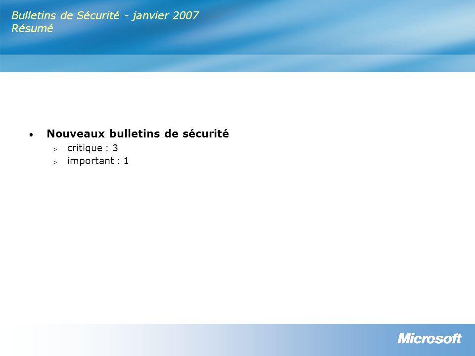 Bulletins de Sécurité - janvier 2007 Résumé Nouveaux bulletins de sécurité > critique : 3 > important : 1