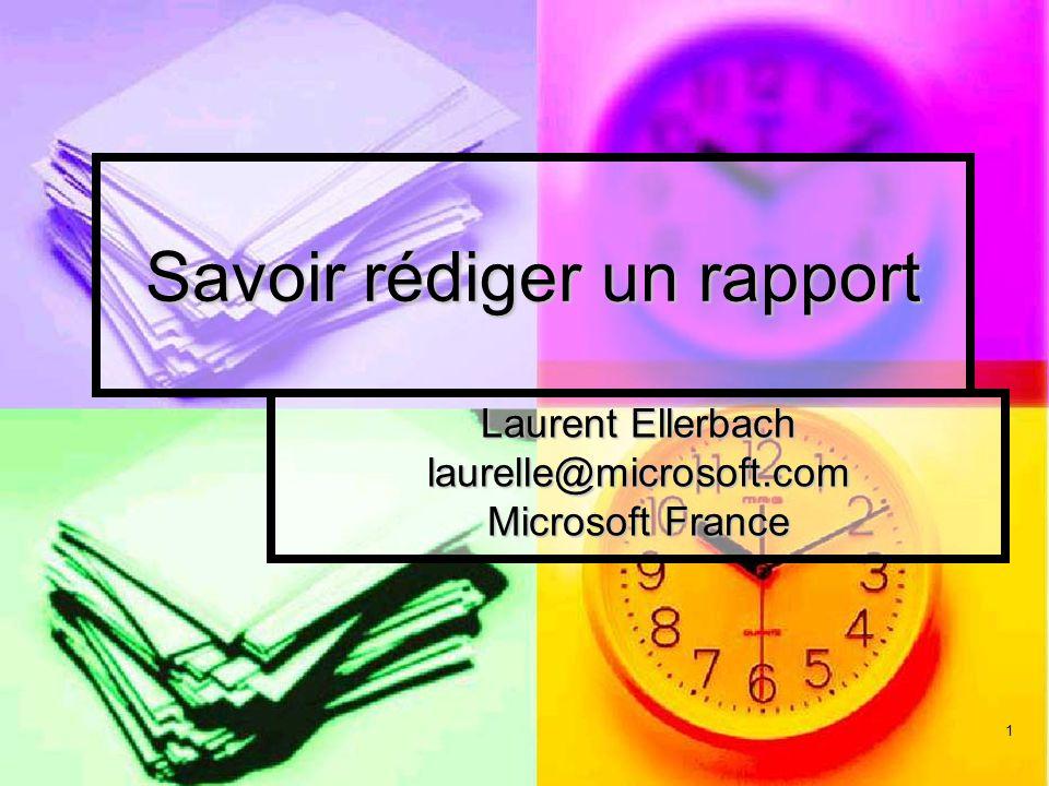 1 Savoir rédiger un rapport Laurent Ellerbach laurelle@microsoft.com Microsoft France