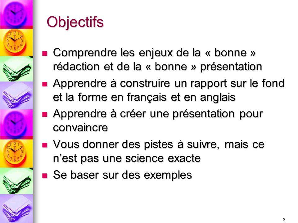 3 Objectifs Comprendre les enjeux de la « bonne » rédaction et de la « bonne » présentation Comprendre les enjeux de la « bonne » rédaction et de la «