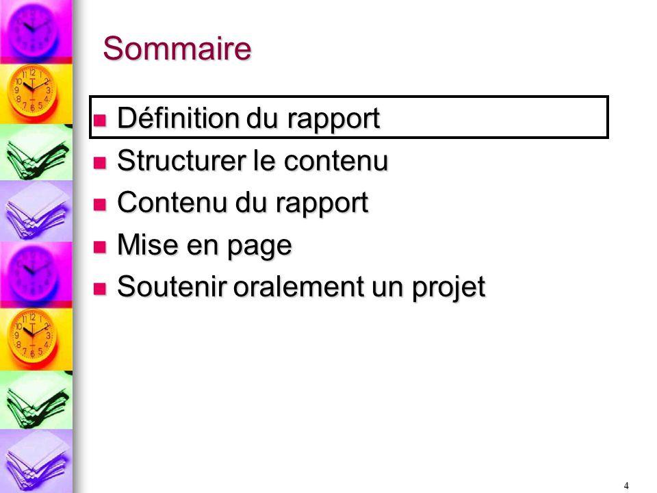 4 Sommaire Définition du rapport Définition du rapport Structurer le contenu Structurer le contenu Contenu du rapport Contenu du rapport Mise en page