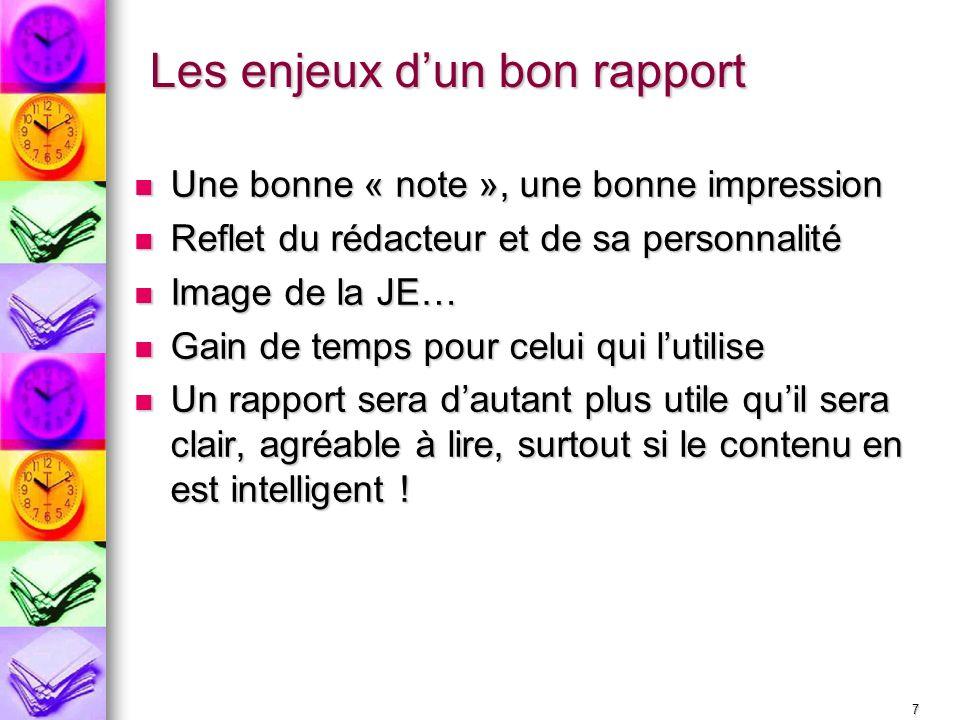 7 Les enjeux dun bon rapport Une bonne « note », une bonne impression Une bonne « note », une bonne impression Reflet du rédacteur et de sa personnali