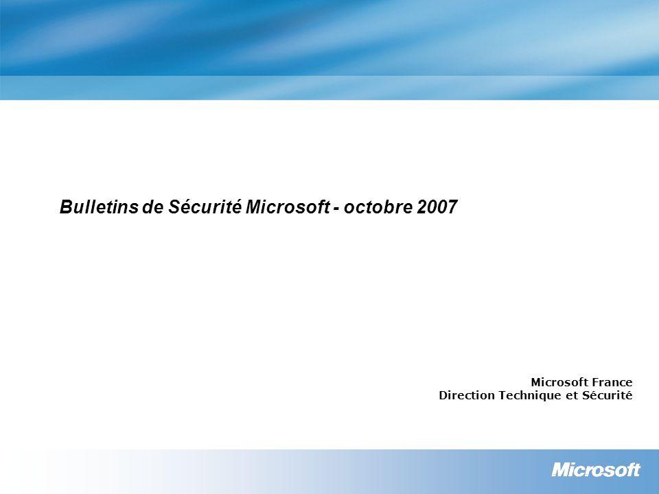 Bulletins de Sécurité Microsoft - octobre 2007 Microsoft France Direction Technique et Sécurité