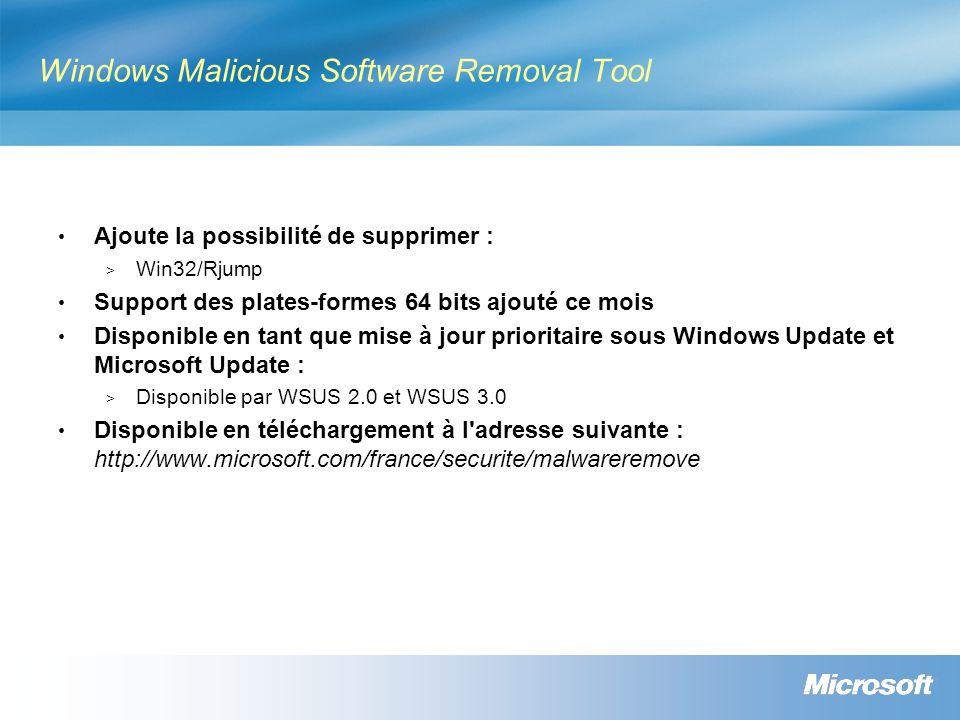 Windows Malicious Software Removal Tool Ajoute la possibilité de supprimer : > Win32/Rjump Support des plates-formes 64 bits ajouté ce mois Disponible en tant que mise à jour prioritaire sous Windows Update et Microsoft Update : > Disponible par WSUS 2.0 et WSUS 3.0 Disponible en téléchargement à l adresse suivante : http://www.microsoft.com/france/securite/malwareremove