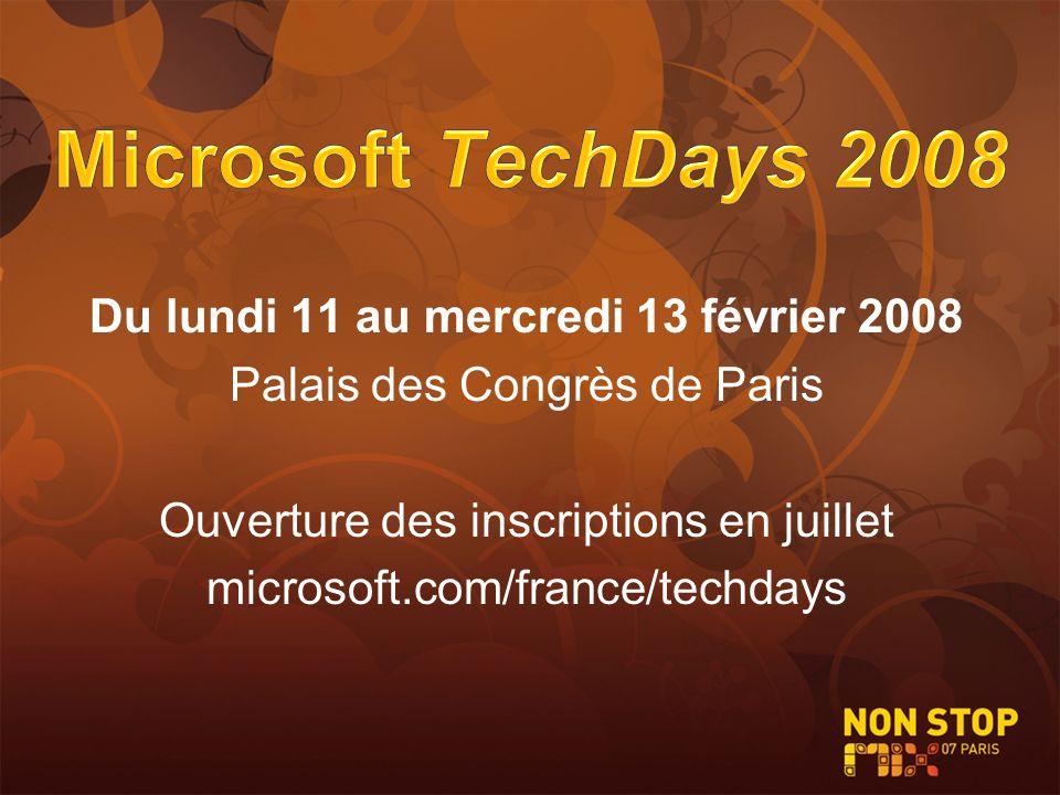 Du lundi 11 au mercredi 13 février 2008 Palais des Congrès de Paris Ouverture des inscriptions en juillet microsoft.com/france/techdays