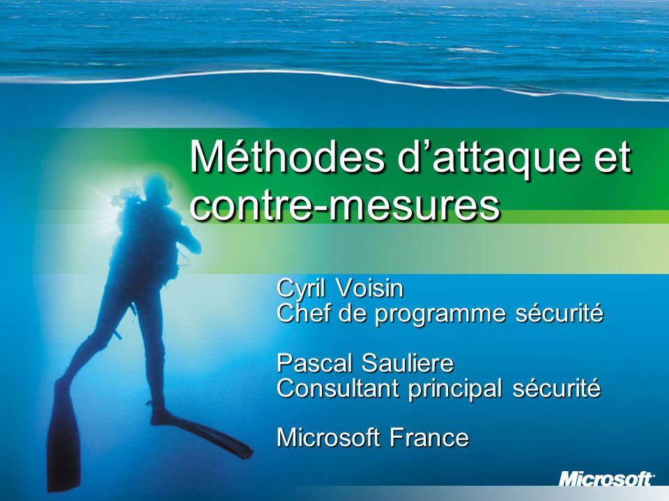 Méthodes dattaque et contre-mesures Cyril Voisin Chef de programme sécurité Pascal Sauliere Consultant principal sécurité Microsoft France