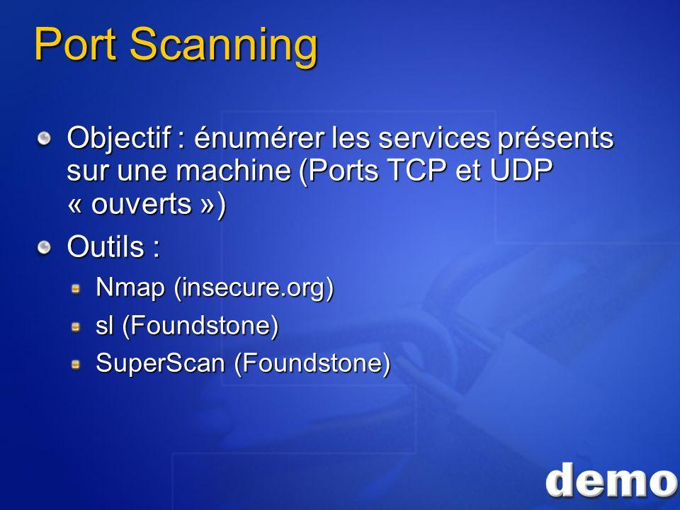 Port Scanning Objectif : énumérer les services présents sur une machine (Ports TCP et UDP « ouverts ») Outils : Nmap (insecure.org) sl (Foundstone) Su