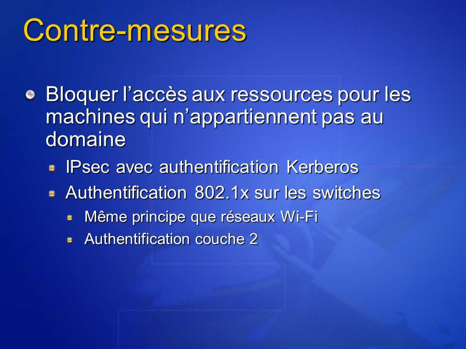 Contre-mesures Bloquer laccès aux ressources pour les machines qui nappartiennent pas au domaine IPsec avec authentification Kerberos Authentification
