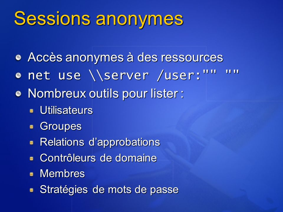 Sessions anonymes Accès anonymes à des ressources net use \\server /user: