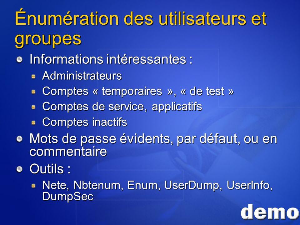 Énumération des utilisateurs et groupes Informations intéressantes : Administrateurs Comptes « temporaires », « de test » Comptes de service, applicat