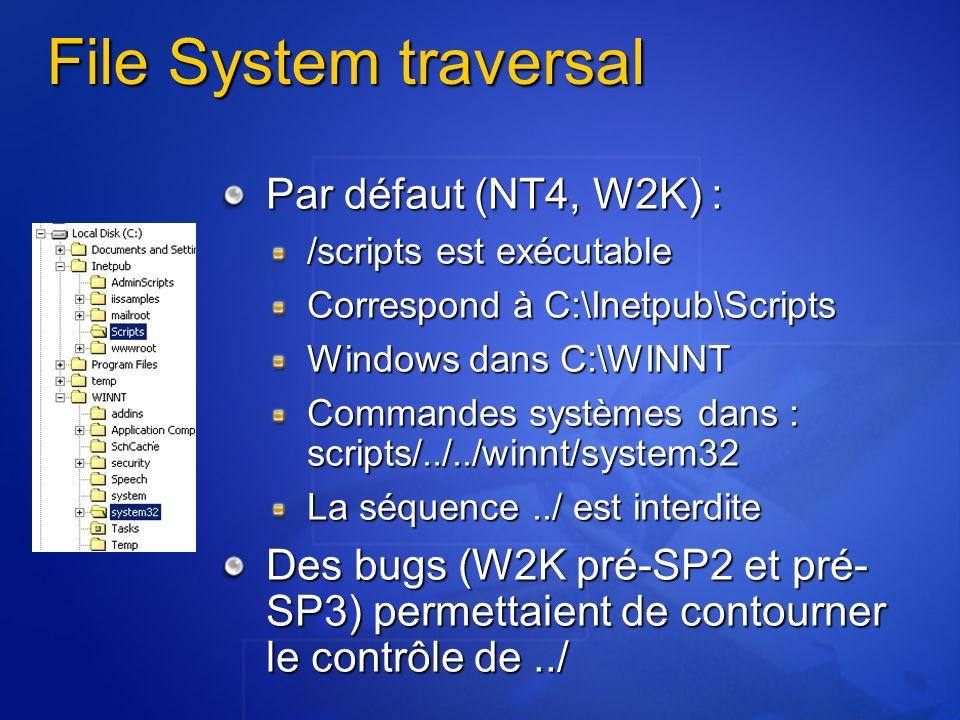 File System traversal Par défaut (NT4, W2K) : /scripts est exécutable Correspond à C:\Inetpub\Scripts Windows dans C:\WINNT Commandes systèmes dans :
