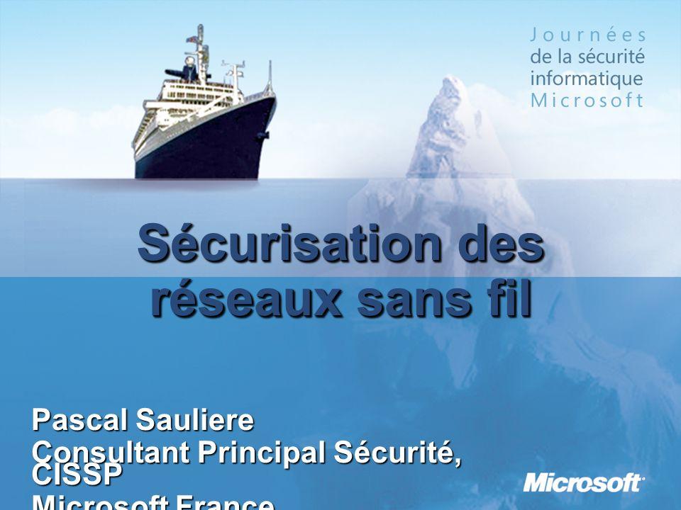 Sécurisation des réseaux sans fil Pascal Sauliere Consultant Principal Sécurité, CISSP Microsoft France