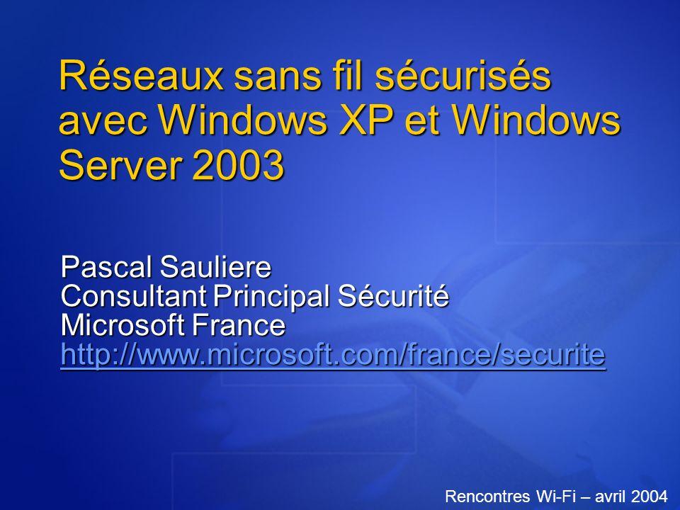 Réseaux sans fil sécurisés avec Windows XP et Windows Server 2003 Pascal Sauliere Consultant Principal Sécurité Microsoft France http://www.microsoft.