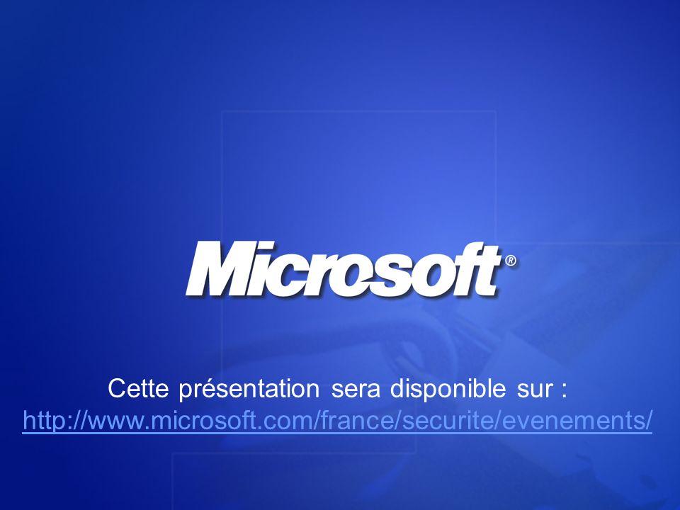 Cette présentation sera disponible sur : http://www.microsoft.com/france/securite/evenements/