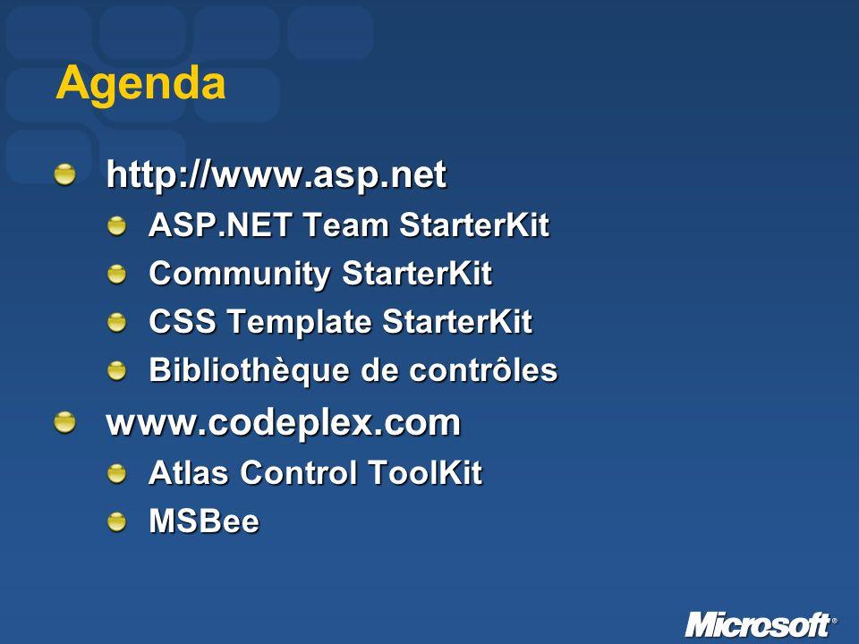 Agenda http://www.asp.net ASP.NET Team StarterKit Community StarterKit CSS Template StarterKit Bibliothèque de contrôles www.codeplex.com Atlas Control ToolKit MSBee