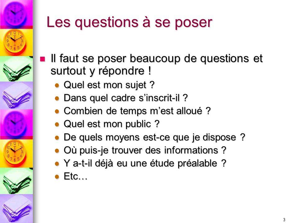 3 Les questions à se poser Il faut se poser beaucoup de questions et surtout y répondre ! Il faut se poser beaucoup de questions et surtout y répondre