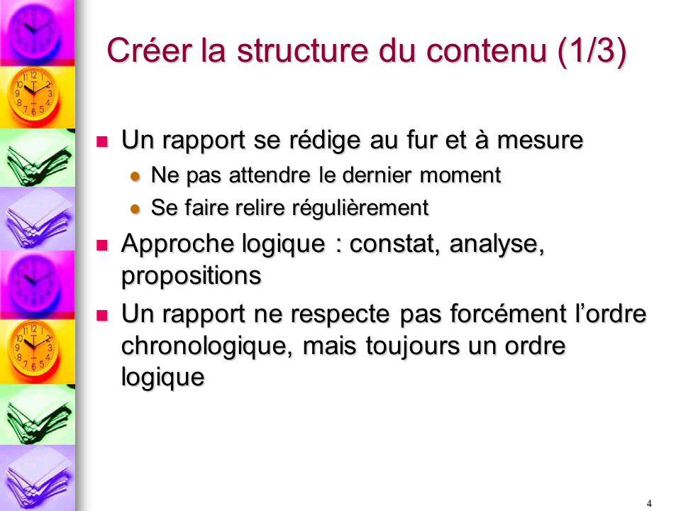 4 Créer la structure du contenu (1/3) Un rapport se rédige au fur et à mesure Un rapport se rédige au fur et à mesure Ne pas attendre le dernier momen