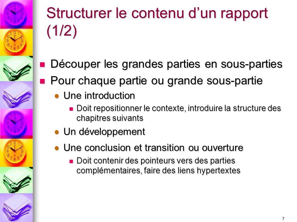 7 Structurer le contenu dun rapport (1/2) Découper les grandes parties en sous-parties Découper les grandes parties en sous-parties Pour chaque partie