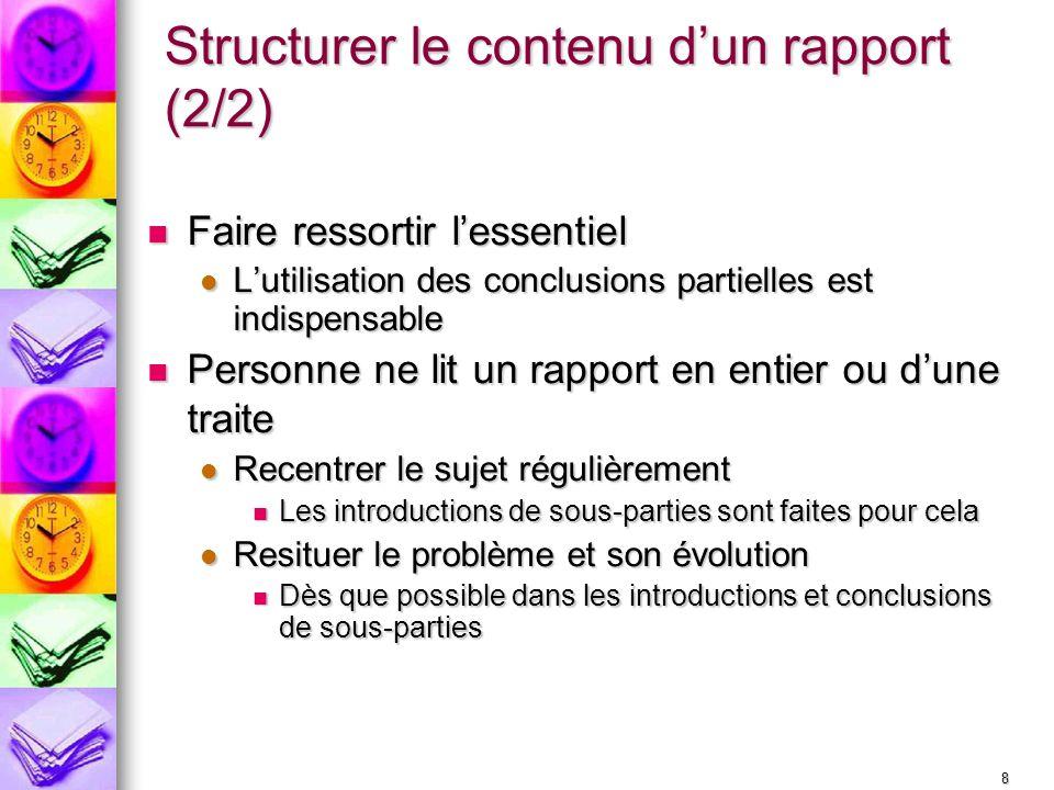 8 Structurer le contenu dun rapport (2/2) Faire ressortir lessentiel Faire ressortir lessentiel Lutilisation des conclusions partielles est indispensa
