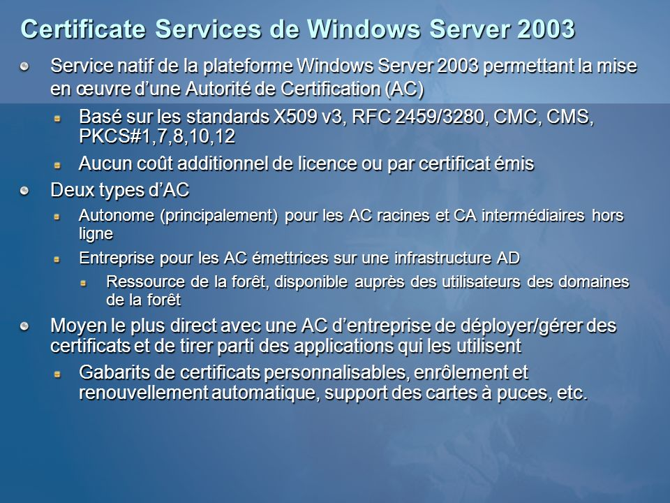 Certificate Services de Windows Server 2003 Service natif de la plateforme Windows Server 2003 permettant la mise en œuvre dune Autorité de Certificat