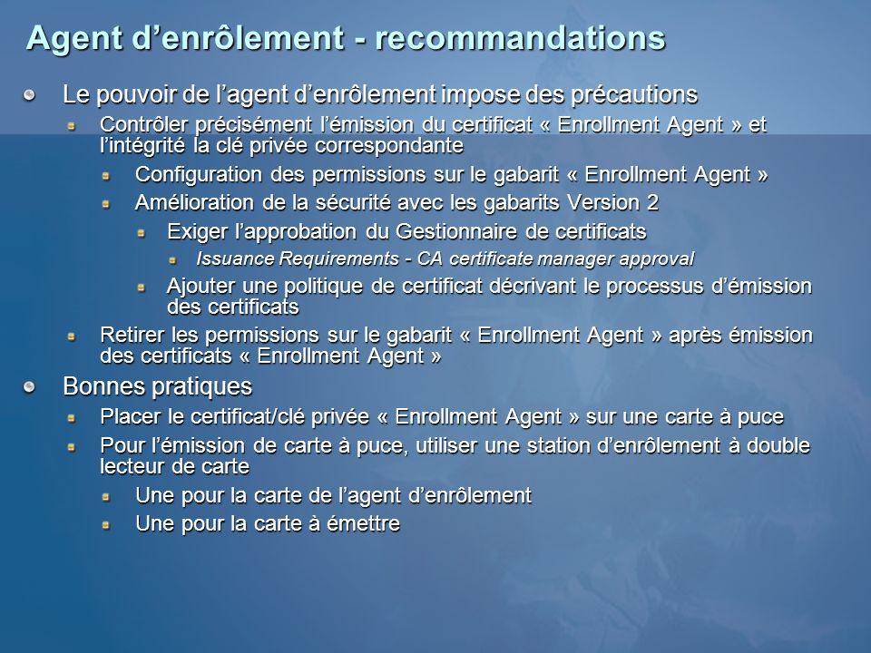 Agent denrôlement - recommandations Le pouvoir de lagent denrôlement impose des précautions Contrôler précisément lémission du certificat « Enrollment