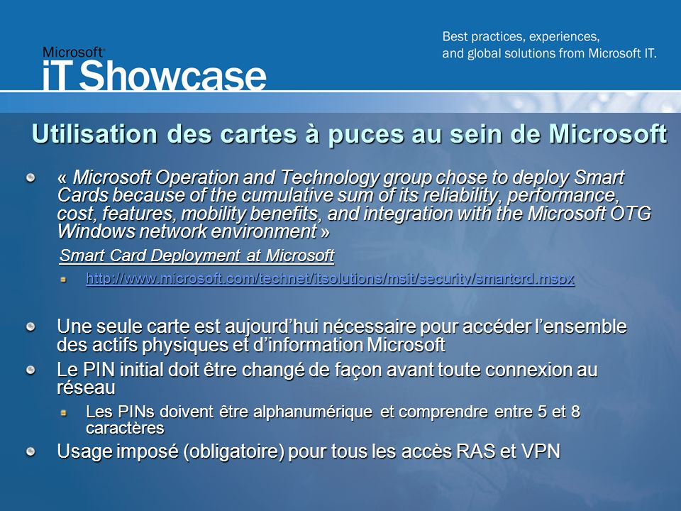 Utilisation des cartes à puces au sein de Microsoft « Microsoft Operation and Technology group chose to deploy Smart Cards because of the cumulative s