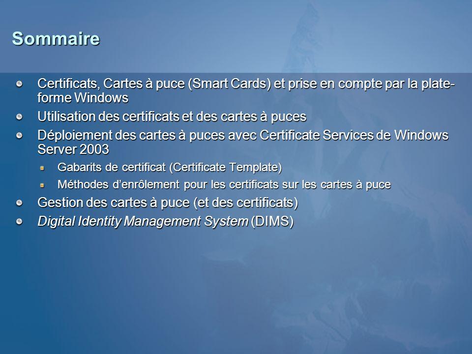 Sommaire Certificats, Cartes à puce (Smart Cards) et prise en compte par la plate- forme Windows Utilisation des certificats et des cartes à puces Dép