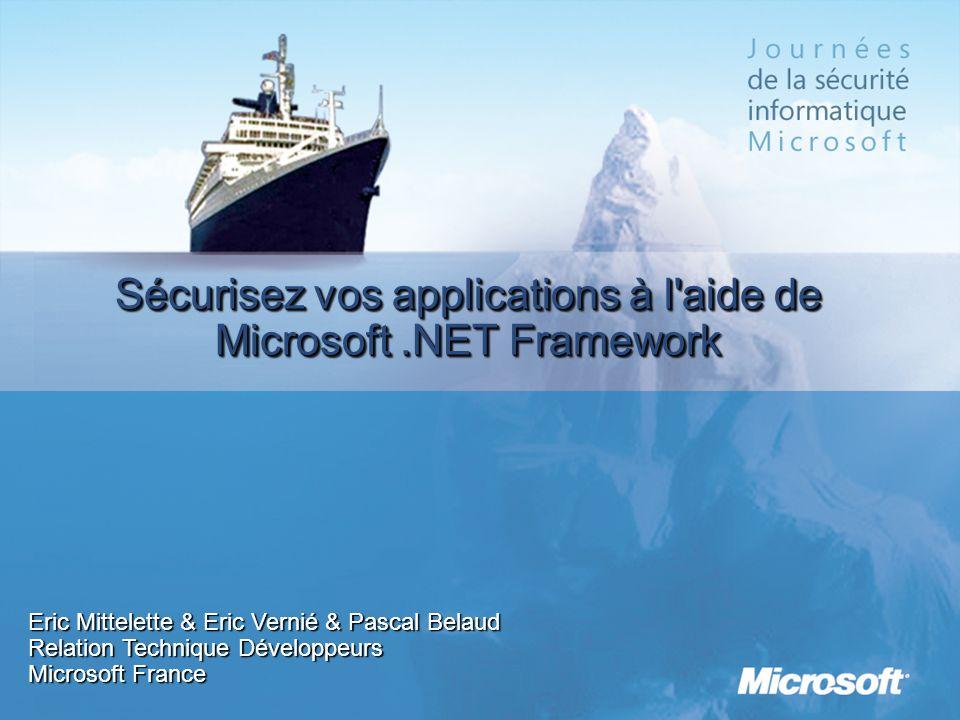 Sécurisez vos applications à l'aide de Microsoft.NET Framework Eric Mittelette & Eric Vernié & Pascal Belaud Relation Technique Développeurs Microsoft