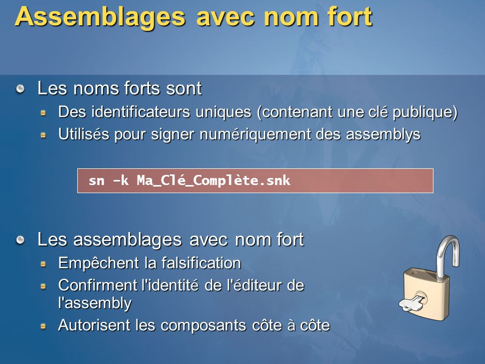 Assemblages avec nom fort Les noms forts sont Des identificateurs uniques (contenant une cl é publique) Utilis é s pour signer num é riquement des ass