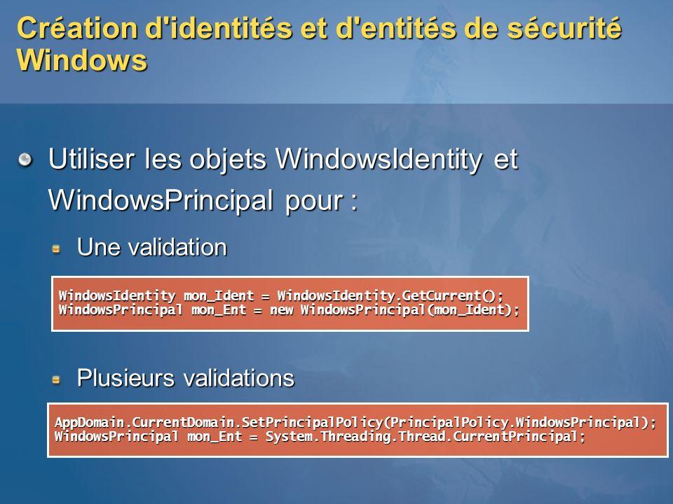 Cr é ation d'identit é s et d'entit é s de s é curit é Windows Utiliser les objets WindowsIdentity et WindowsPrincipal pour : Une validation Plusieurs