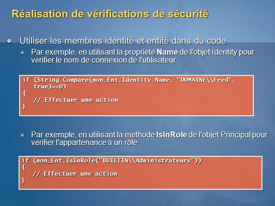 R é alisation de v é rifications de s é curit é Utiliser les membres identit é et entit é dans du code Par exemple, en utilisant la propri é t é Name
