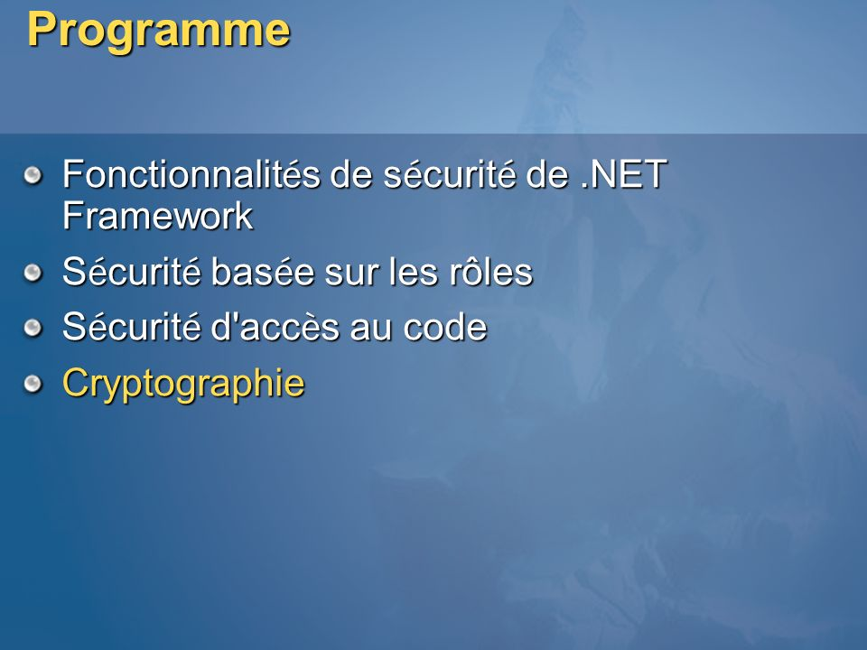 Programme Fonctionnalit é s de s é curit é de.NET Framework S é curit é bas é e sur les rôles S é curit é d'acc è s au code Cryptographie