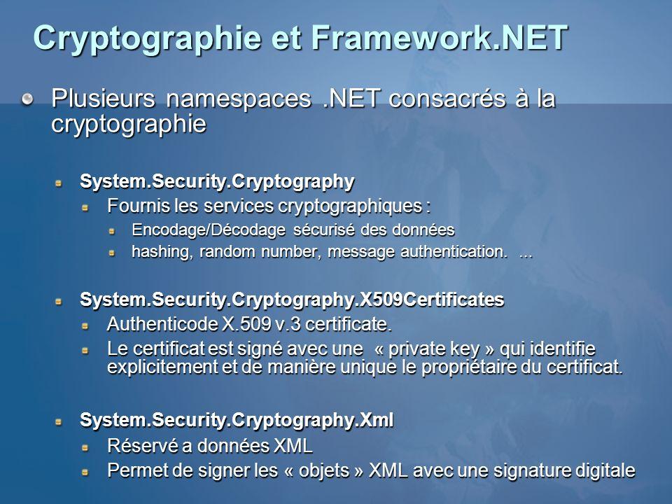 Cryptographie et Framework.NET Plusieurs namespaces.NET consacrés à la cryptographie System.Security.Cryptography Fournis les services cryptographique