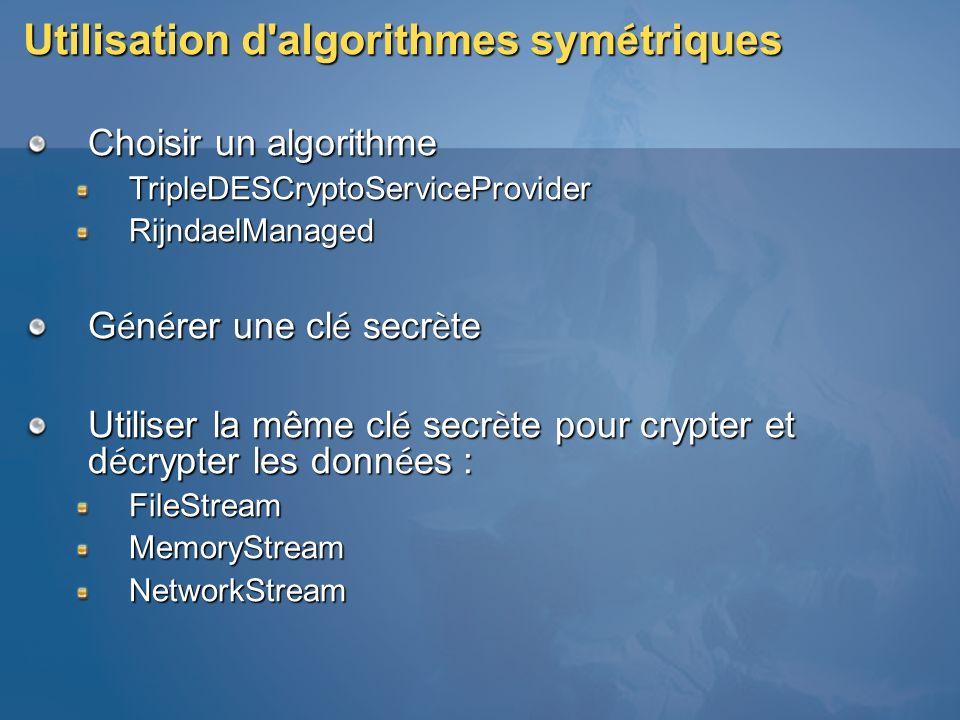 Utilisation d'algorithmes sym é triques Choisir un algorithme TripleDESCryptoServiceProviderRijndaelManaged G é n é rer une cl é secr è te Utiliser la