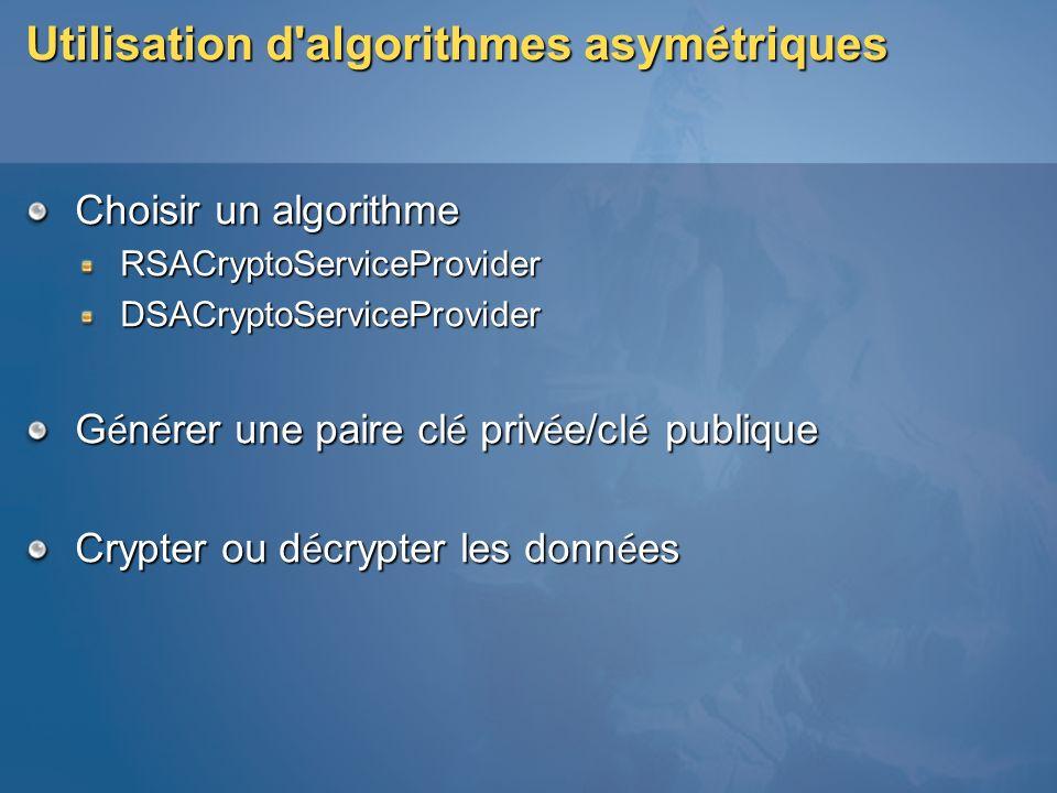 Utilisation d'algorithmes asym é triques Choisir un algorithme RSACryptoServiceProviderDSACryptoServiceProvider G é n é rer une paire cl é priv é e/cl