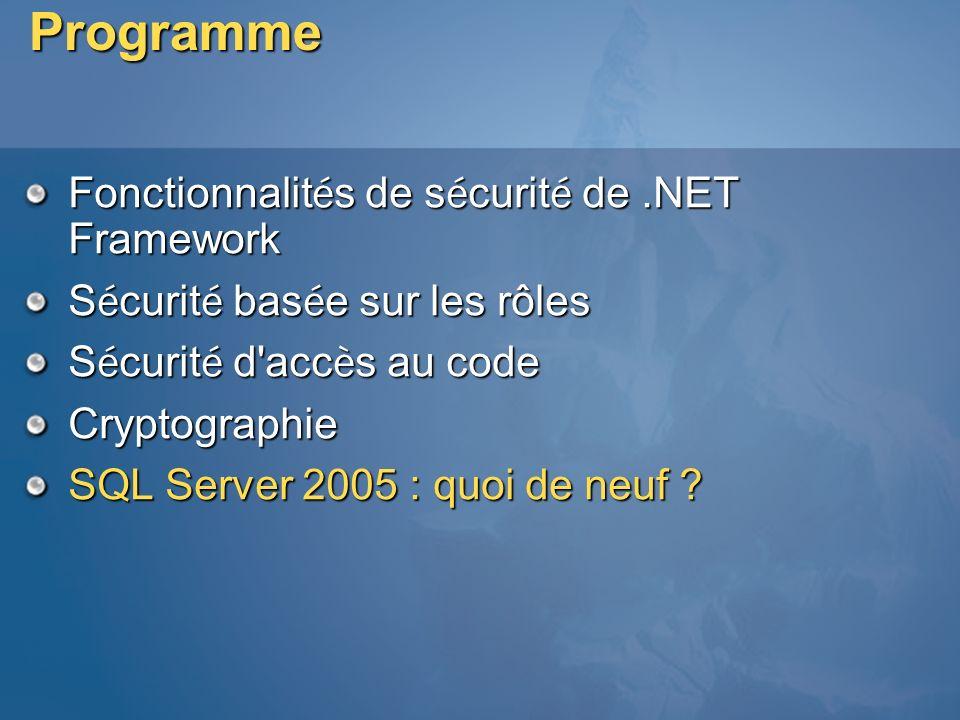 Programme Fonctionnalit é s de s é curit é de.NET Framework S é curit é bas é e sur les rôles S é curit é d'acc è s au code Cryptographie SQL Server 2