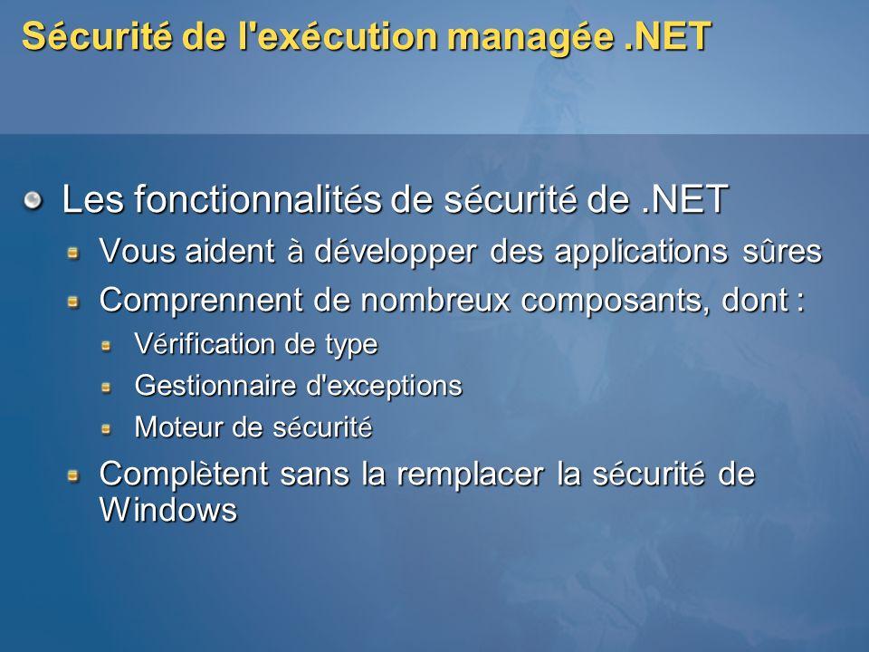 S é curit é de l'ex é cution manag é e.NET Les fonctionnalit é s de s é curit é de.NET Vous aident à d é velopper des applications s û res Comprennent