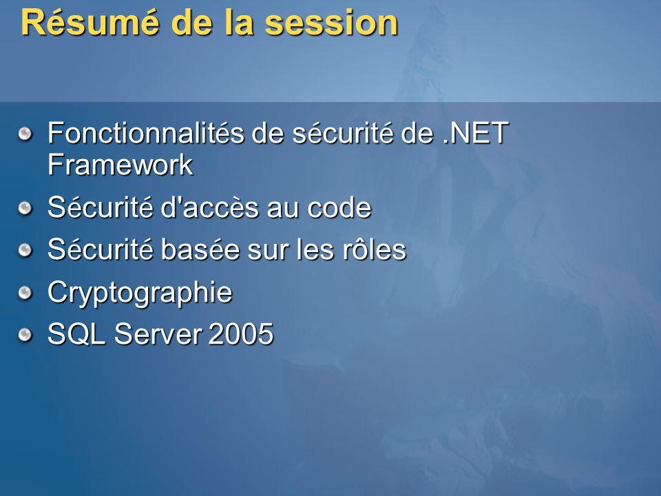 R é sum é de la session Fonctionnalit é s de s é curit é de.NET Framework S é curit é d'acc è s au code S é curit é bas é e sur les rôles Cryptographi