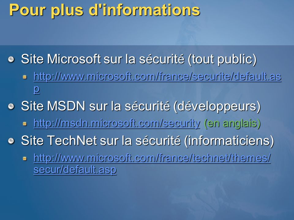 Pour plus d'informations Site Microsoft sur la s é curit é (tout public) http://www.microsoft.com/france/securite/default.as p http://www.microsoft.co