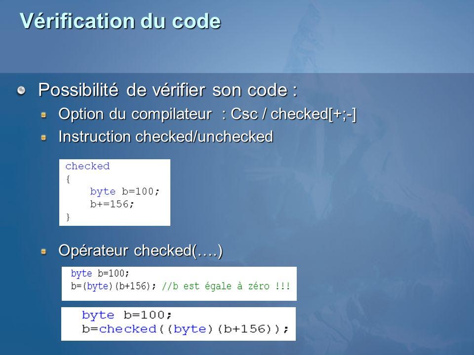Vérification du code Possibilité de vérifier son code : Option du compilateur : Csc / checked[+;-] Instruction checked/unchecked Opérateur checked(….)