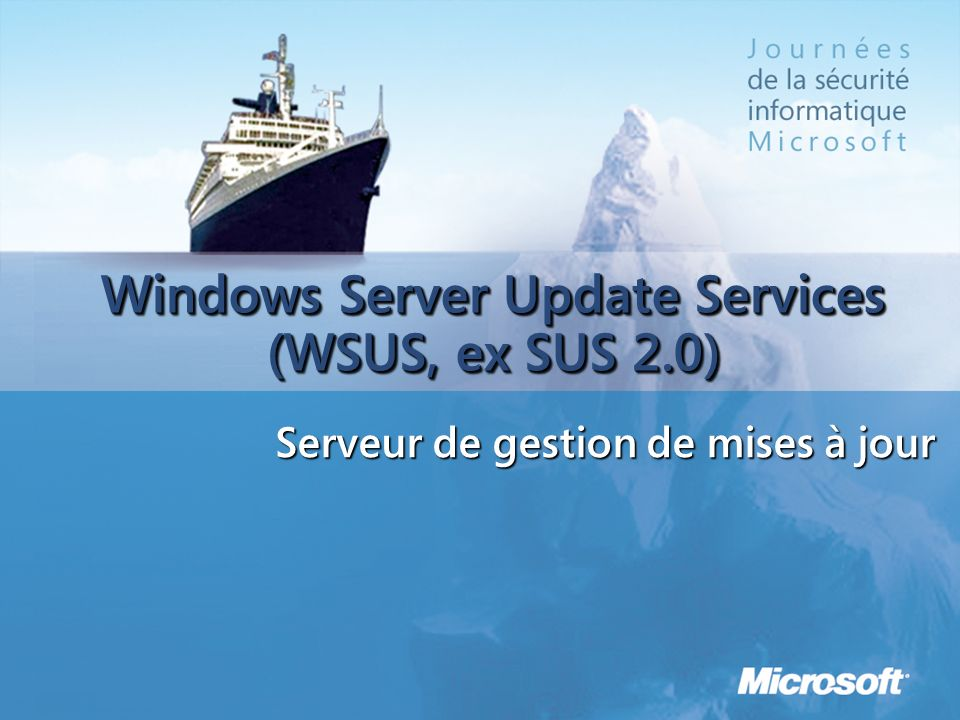 Windows Server Update Services (WSUS, ex SUS 2.0) Serveur de gestion de mises à jour