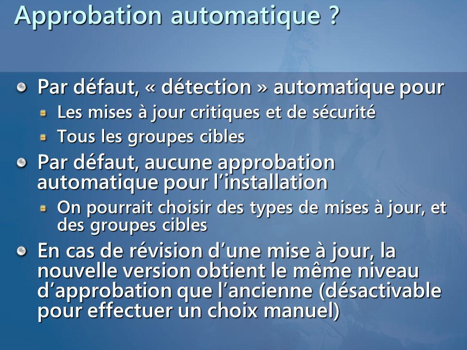 Approbation automatique ? Par défaut, « détection » automatique pour Les mises à jour critiques et de sécurité Tous les groupes cibles Par défaut, auc