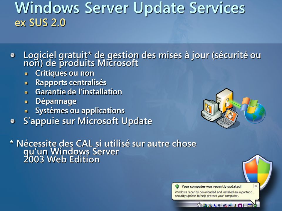 Windows Server Update Services ex SUS 2.0 Logiciel gratuit* de gestion des mises à jour (sécurité ou non) de produits Microsoft Critiques ou non Rappo